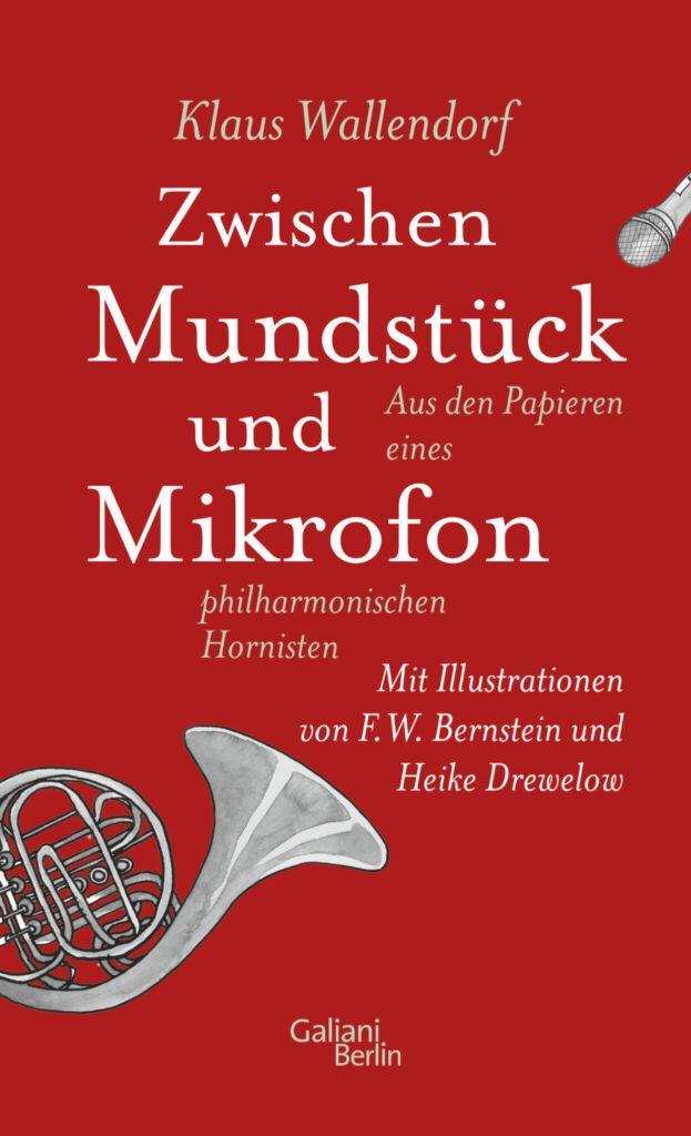 """Cover von Klaus Wallendorfs Buch """"Zwischen Mundstück und Mikrofon. Aus den Papieren eines philharmonischen Hornisten"""""""